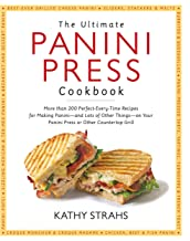 The Ultimate Panini Press Cookbook: More Than 200 Perfect-Every-Time Recipes for Making..