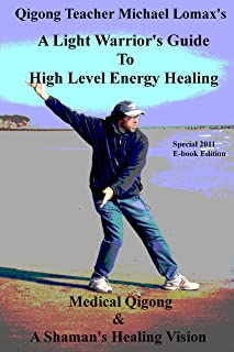 A Light Warrior's Guide to High Level Energy Healing (Medical Qigong & A Shaman's Healing Vision Book 1)
