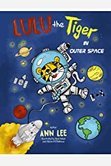 LULU the Tiger in Outer Space: : A chidrens Book about Adventures, Inventions and Science (LULU's Adventures) Kindle Edition