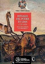 Rituales del poder en Lima: (1732-1828) De la monarquía a la república (Spanish Edition)