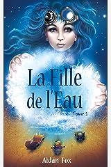 La Fille de l'Eau: Une aventure entre fantasy et steampunk (La Fille de l'Eau : une fantasy steampunk t. 1) Format Kindle