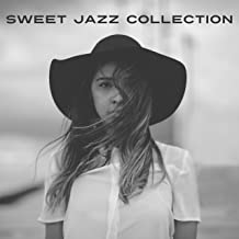 Sweet Jazz Collection: Lovely Smooth Instrumental Music, Charming Atmosphere, Cool Jazzy Chillout, Romantic Cafe Moods, Melancholy