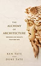 The Alchemy of Architecture: Memories and Insights from Ken Tate (English Edition)