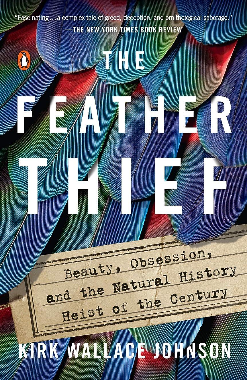 緊急手伝う促進するThe Feather Thief: Beauty, Obsession, and the Natural History Heist of the Century (English Edition)