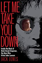 Let Me Take You Down: Inside the Mind of Mark David Chapman,the Man Who Killed John Lennon