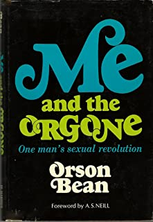 Me and the Orgone: One Man's Sexual Revolution