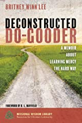 Deconstructed Do-Gooder: A Memoir About Learning Mercy the Hard Way (Missional Wisdom Library: Resources for Christian Community Book 7) Kindle Edition