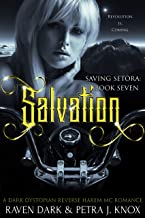 Salvation: Saving Setora (Book Seven) (Dark Dystopian Reverse Harem MC Romance)