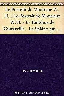 Le Portrait de Monsieur W.H. : Le Portrait de Monsieur W.H. - Le Fantôme de Canterville - Le Sphinx qui n'a pas de secret - Le Modèle millionnaire - Poèmes ... sous le régime socialiste (French Edition)