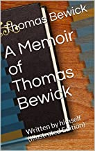 A Memoir of Thomas Bewick / Written by himself: (Illustrated Edition)