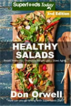 Healthy Salads: Over 130 Quick & Easy Gluten Free Low Cholesterol Whole Foods Recipes full of Antioxidants & Phytochemicals (Natural Weight Loss Transformation Book 205)