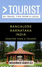 Greater Than a Tourist- Bangalore Karnataka India: 50 Travel Tips from a Local