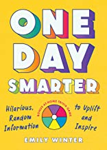 One Day Smarter: Hilarious, Random Information to Uplift and Inspire