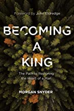 Becoming a King: The Path to Restoring the Heart of a Man