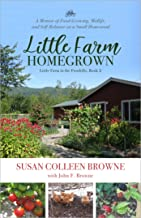 Little Farm Homegrown: A Memoir of Food-Growing, Midlife, and Self-Reliance on a Small Homestead (Little Farm in the Foothills Book 2)