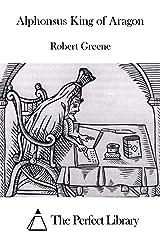 Alphonsus King of Aragon Kindle Edition