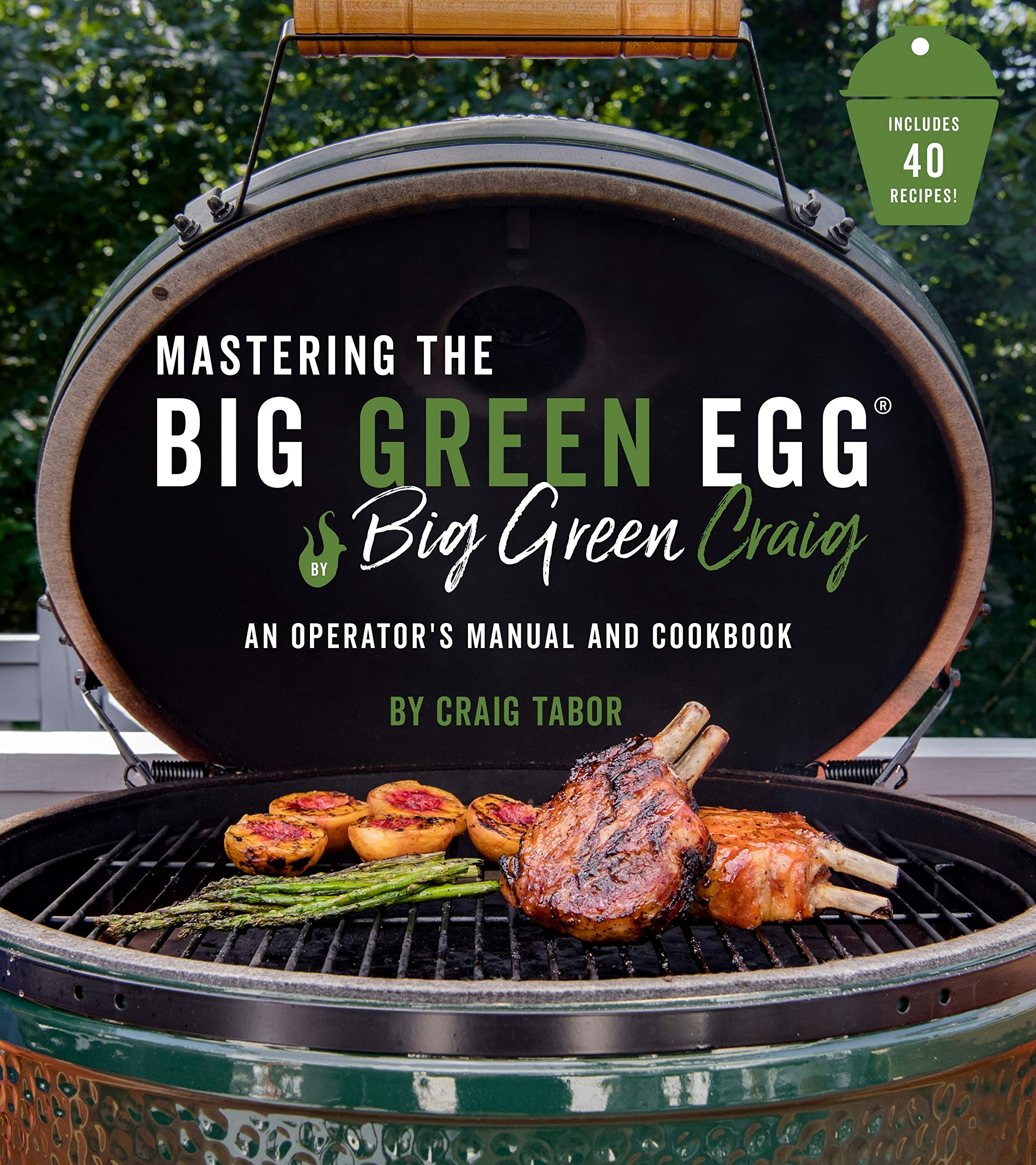 Image OfMastering The Big Green Egg: An Operator's Manual And Cookbook