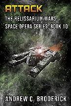 Attack: The Relissarium Wars Space Opera Series, Book 10