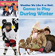 Weather We Like It or Not!: Cool Games to Play During Winter: Weather for Kids - Earth Sciences (Children's Weather Books)