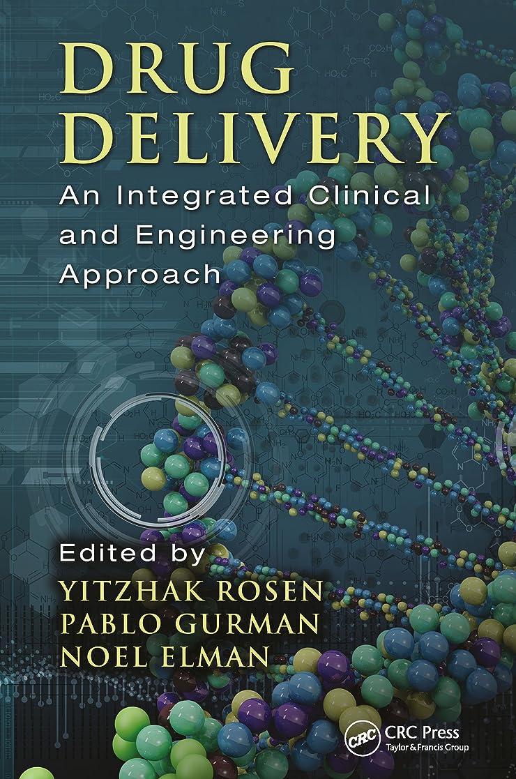 パトロン少し挨拶Drug Delivery: An Integrated Clinical and Engineering Approach (English Edition)