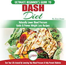 Dash Diet: The Ultimate Beginner's Guide to Dash Diet to Naturally Lower Blood Pressure & Proven Weight Loss Recipes