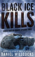 Black Ice Kills: Book 3 of the apocalyptic horror serial (When Winter Comes)