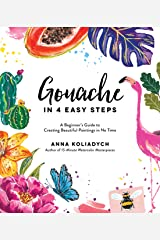 Gouache in 4 Easy Steps: A Beginner's Guide to Creating Beautiful Paintings in No Time Kindle Edition