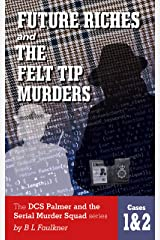FUTURE RICHES & THE FELT TIP MURDERS: The DCS Palmer and the Serial Murder Squad series Cases 1 & 2. Kindle Edition
