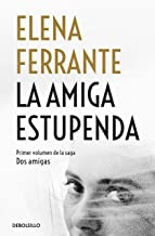 La amiga estupenda / My Brilliant Friend (Dos Amigas / Neapolitan Novels) (Spanish Edition)