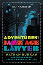 Adventures of a Jazz Age Lawyer: Nathan Burkan and the Making of American Popular Culture