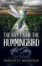 The Day I Saw the Hummingbird: A Novel
