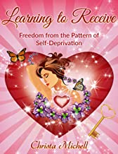 Learning to Receive: Freedom from the Pattern of Self-Deprivation