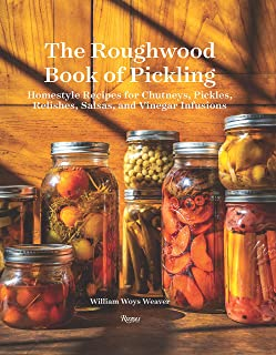 The Roughwood Book Of Pickling: Homestyle Recipes For Chutneys, Pickles, Relishes, Salsas And Vinegar Infusions