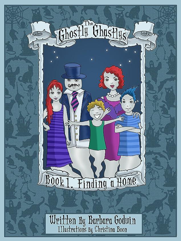 相互権限を与えるピンポイントThe Ghostly Ghastlys Book 1: FINDING A HOME (The Ghostly Ghastlys Series) (English Edition)