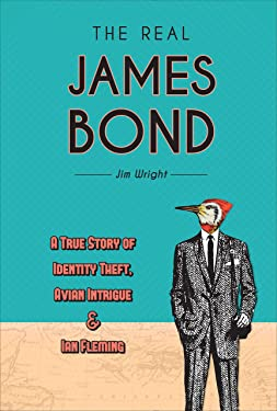 The Real James Bond: A True Story of Identity Theft, Avian Intrigue, and Ian Fleming