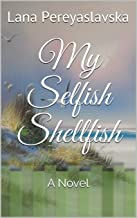 My Selfish Shellfish: A Novel