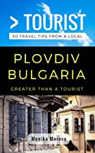 Greater Than a Tourist- Plovdiv Bulgaria: 50 Travel Tips from a Local (Greater Than a Tourist Bulgaria)