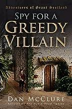 Spy for a Greedy Villain (The Adventures of Grant Scotland Book 4)