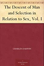 The Descent of Man and Selection in Relation to Sex, Vol. I