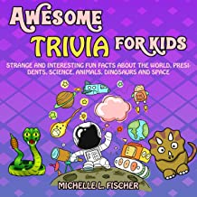 Awesome Trivia for Kids: Strange and Interesting Fun Facts About the World, Presidents, Science, Animals, Dinosaurs and Space