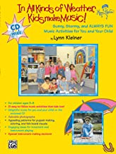 In All Kinds of Weather, Kids Make Music!: Sunny, Stormy, and Always Fun Music Activities for You and Your Child, Book & CD (Kids Make Music Series)