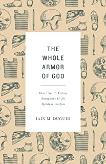 The Whole Armor of God: How Christ`s Victory Strengthens Us for Spiritual Warfare
