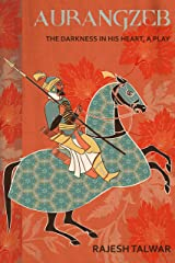 AURANGZEB: THE DARKNESS IN HIS HEART Kindle Edition