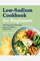 Low Sodium Cookbook for Beginners: 100 Flavorful Recipes and a 4-Week Meal Plan Kindle Edition