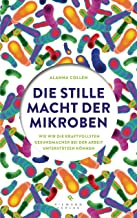 Die stille Macht der Mikroben: Wie wir die kraftvollsten Gesundmacher bei der Arbeit unterstützen können (German Edition)