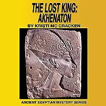 The Lost King: Akhenaton (Ancient Egyptian Mysteries)