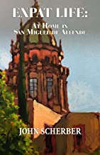 Expat Life: At Home in San Miguel de Allende