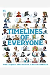 Timelines of Everyone: From Cleopatra and Confucius to Mozart and Malala Kindle Edition