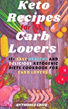 KETO RECIPES FOR CARB LOVERS: 15+ Easy, Healthy and Delicious Ketogenic Diets Cookbook For Carb Lovers + Daily Meal Plan (keto for carb lovers 1)