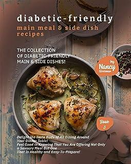 Diabetic-Friendly Main Meal & Side Dish Recipes: The Collection of Diabetic-Friendly Main & Side Dishes! (Diabetic-Friendl...